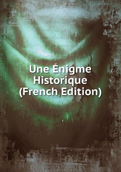 Une Enigme Historique (French Edition)