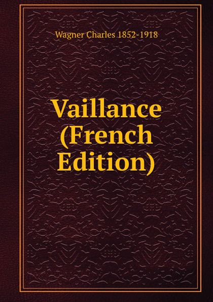 Wagner Charles 1852-1918 Vaillance (French Edition)