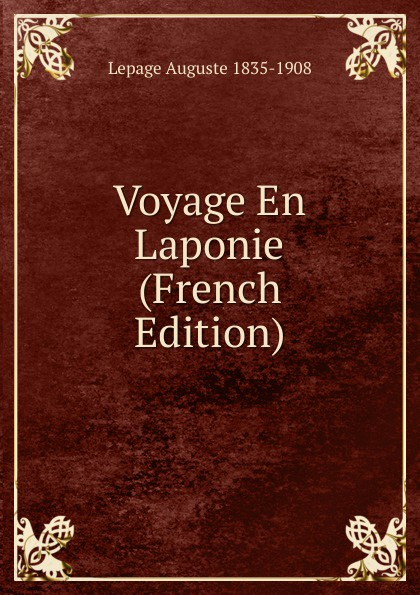 Lepage Auguste 1835-1908 Voyage En Laponie (French Edition)