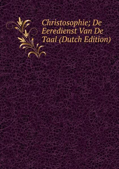 Christosophie; De Eeredienst Van De Taal (Dutch Edition) de russische taal