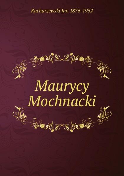 Kucharzewski Jan 1876-1952 Maurycy Mochnacki kucharzewski jan 1876 1952 maurycy mochnacki