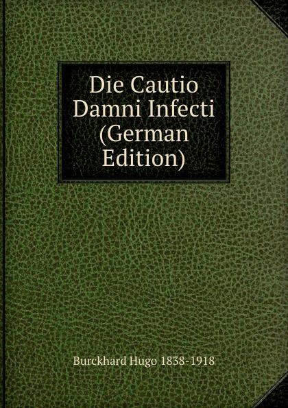 Burckhard Hugo 1838-1918 Die Cautio Damni Infecti (German Edition)
