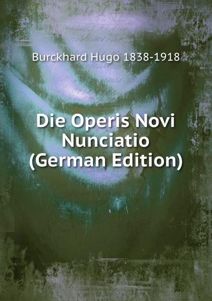 Burckhard Hugo 1838-1918 Die Operis Novi Nunciatio (German Edition)