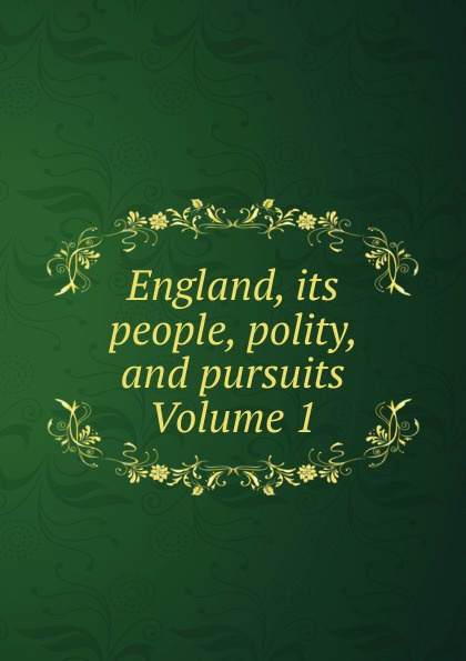 England, its people, polity, and pursuits Volume 1 country pursuits