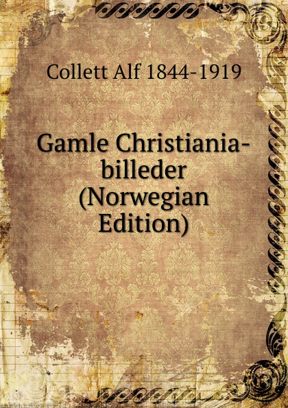 Collett Alf 1844-1919 Gamle Christiania-billeder (Norwegian Edition)