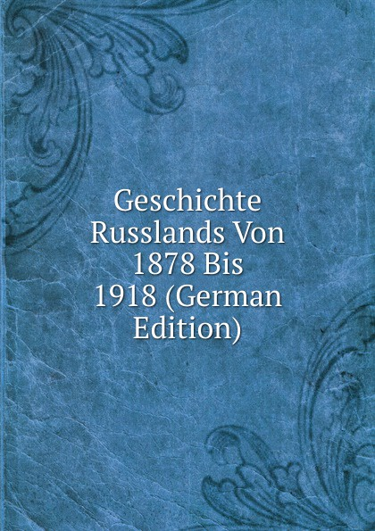Geschichte Russlands Von 1878 Bis 1918 (German Edition)