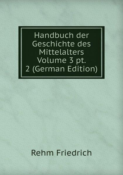 лучшая цена Rehm Friedrich Handbuch der Geschichte des Mittelalters Volume 3 pt. 2 (German Edition)