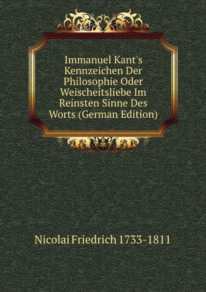 Immanuel Kant.s Kennzeichen Der Philosophie Oder Weischeitsliebe Im Reinsten Sinne Des Worts (German Edition)