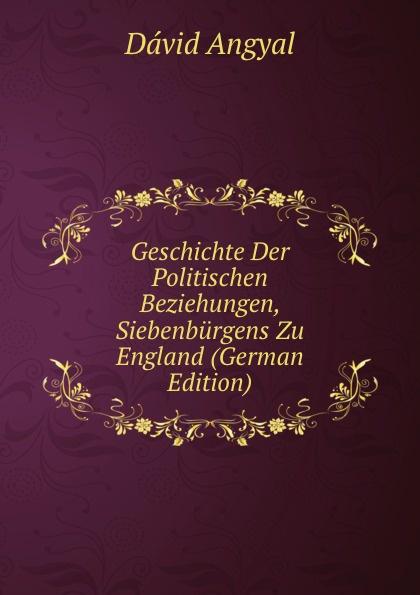 Dávid Angyal Geschichte Der Politischen Beziehungen, Siebenburgens Zu England (German Edition) dávid angyal kesmarki thokoly imre 1657 1705 volume 2 hungarian edition