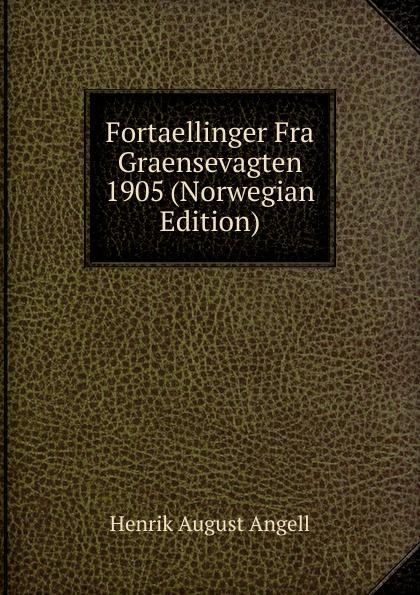 Henrik August Angell Fortaellinger Fra Graensevagten 1905 (Norwegian Edition) jæger henrik bernhard en gammel kjaerlighedshistorie norwegian edition