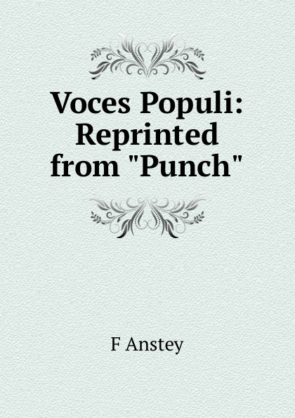 F Anstey Voces Populi: Reprinted from Punch anstey f voces populi