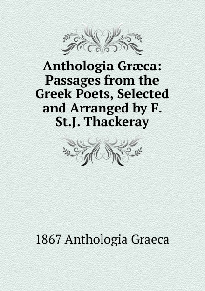 лучшая цена 1867 Anthologia Graeca Anthologia Graeca: Passages from the Greek Poets, Selected and Arranged by F. St.J. Thackeray