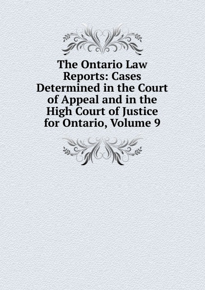 The Ontario Law Reports: Cases Determined in the Court of Appeal and in the High Court of Justice for Ontario, Volume 9 reports of the survey botanical series volume 9