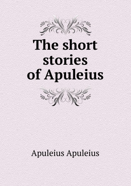 Apuleius Apuleius The short stories of Apuleius