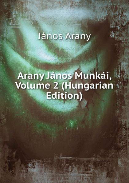 János Arany Arany Janos Munkai, Volume 2 (Hungarian Edition) dávid angyal kesmarki thokoly imre 1657 1705 volume 2 hungarian edition