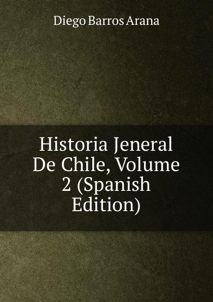 Diego Barros Arana Historia Jeneral De Chile, Volume 2 (Spanish Edition) david kent ballast interior detailing concept to construction