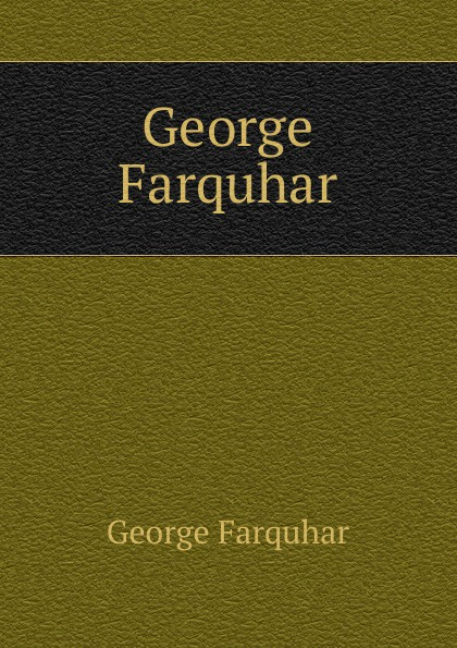 George Farquhar George Farquhar george farquhar the inconstant