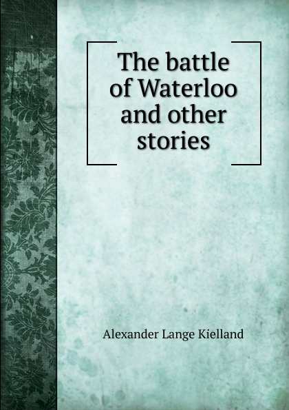 Alexander Lange Kielland The battle of Waterloo and other stories