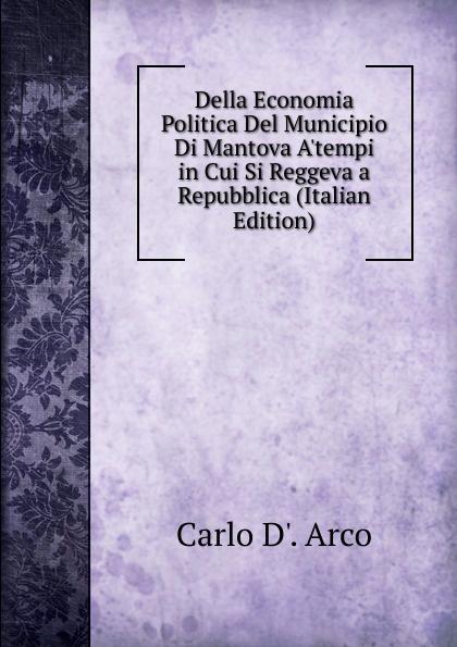 Della Economia Politica Del Municipio Di Mantova A.tempi in Cui Si Reggeva a Repubblica (Italian Edition)