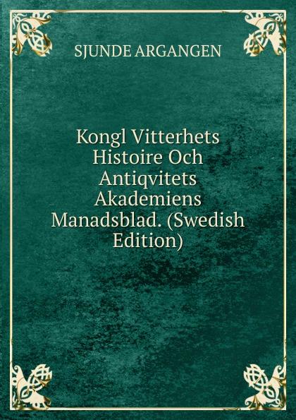 Sjunde Argangen Kongl Vitterhets Histoire Och Antiqvitets Akademiens Manadsblad. (Swedish Edition) c v alkan le preux op 17