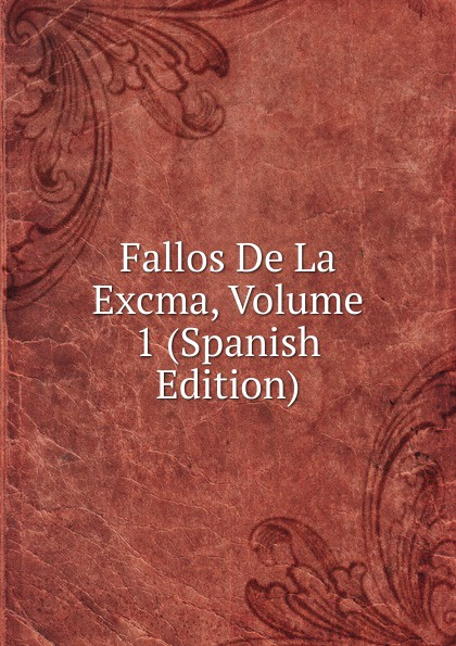 Fallos De La Excma, Volume 1 (Spanish Edition)