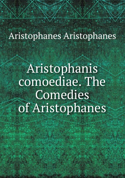 Aristophanis Ranae Aristophanis comoediae. The Comedies of Aristophanes боб ван асперен das alte werk c p e bach prussian