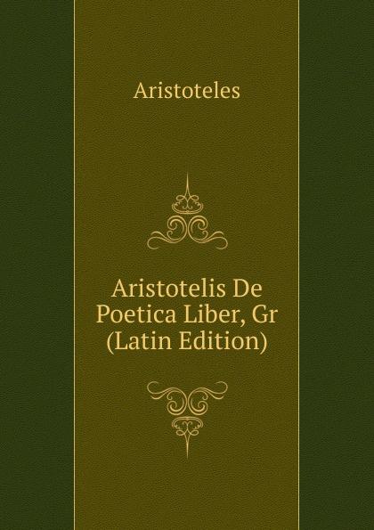 Аристотель Aristotelis De Poetica Liber, Gr (Latin Edition) hyginus hygini gromatici liber de munitionibus castrorum latin edition
