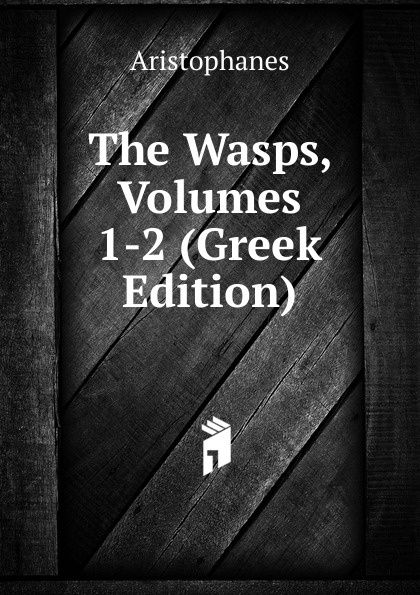 Aristophanis Ranae The Wasps, Volumes 1-2 (Greek Edition) clouds wasps peace l488 vii trans henderson greek