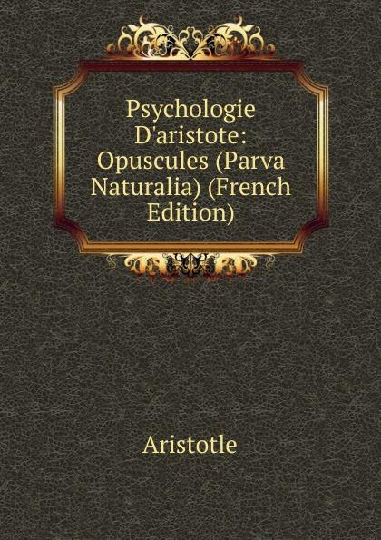 Аристотель Psychologie D.aristote: Opuscules (Parva Naturalia) (French Edition) rondine group naturalia 15x100