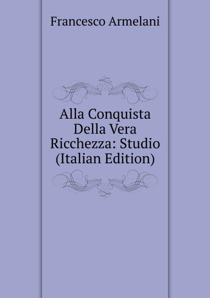 Alla Conquista Della Vera Ricchezza: Studio (Italian Edition)