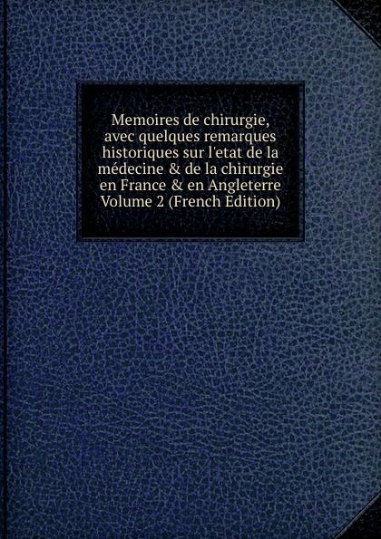 Memoires de chirurgie, avec quelques remarques historiques sur l.etat de la medecine . de la chirurgie en France . en Angleterre Volume 2 (French Edition) i moscheles les charmes de paris op 54