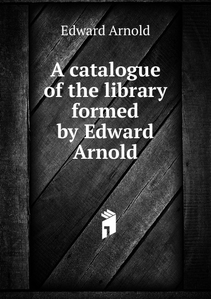 Edward Arnold A catalogue of the library formed by Edward Arnold kummer frederic arnold the ivory snuff box