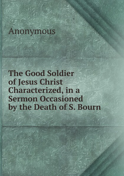M. l'abbé Trochon The Good Soldier of Jesus Christ Characterized, in a Sermon Occasioned by the Death of S. Bourn