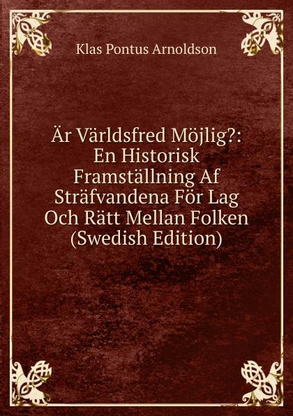 K. P. Arnoldson Ar Varldsfred Mojlig.: En Historisk Framstallning Af Strafvandena For Lag Och Ratt Mellan Folken (Swedish Edition) цены