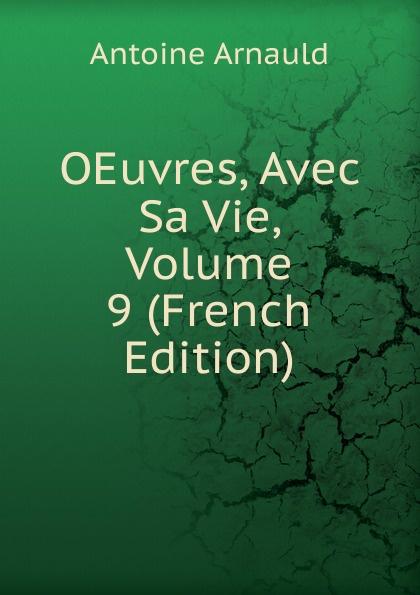 Antoine Arnauld OEuvres, Avec Sa Vie, Volume 9 (French Edition) павел семенович гуревич этика 2 е изд пер и доп учебник для бакалавров