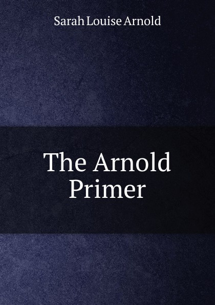 Sarah Louise Arnold The Arnold Primer kummer frederic arnold the ivory snuff box