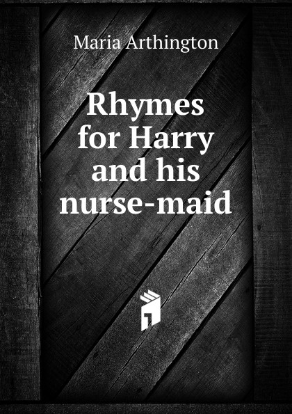 Maria Arthington Rhymes for Harry and his nurse-maid graham harry ruthless rhymes for heartless homes