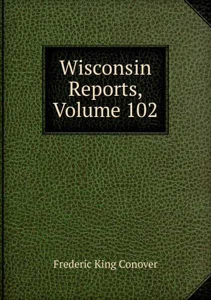 Frederic King Conover Wisconsin Reports, Volume 102
