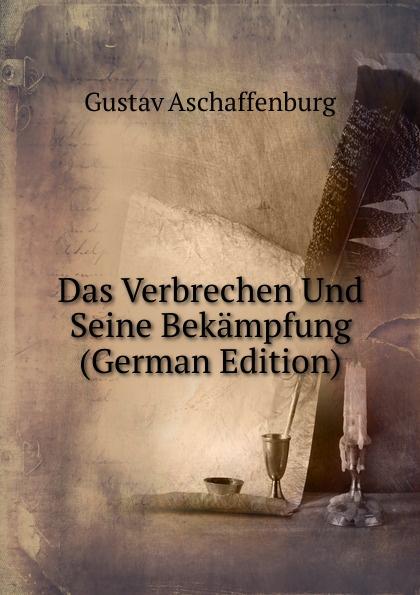 G. Aschaffenburg Das Verbrechen Und Seine Bekampfung (German Edition) alligatoah aschaffenburg