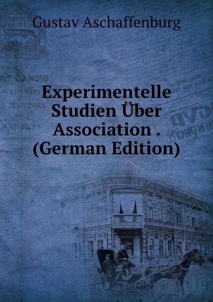 G. Aschaffenburg Experimentelle Studien Uber Association . (German Edition) alligatoah aschaffenburg