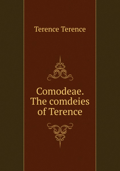 Terence Terence Comodeae. The comdeies of Terence terence d altroy n the incas