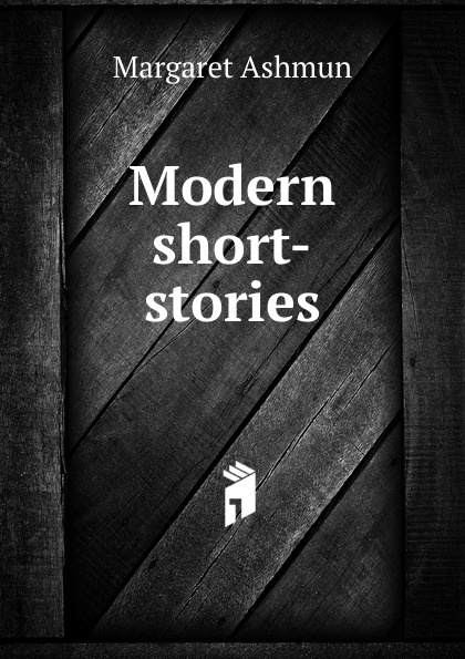 Margaret Ashmun Modern short-stories