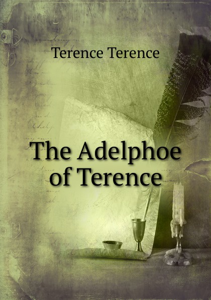 Terence Terence The Adelphoe of Terence terence d altroy n the incas