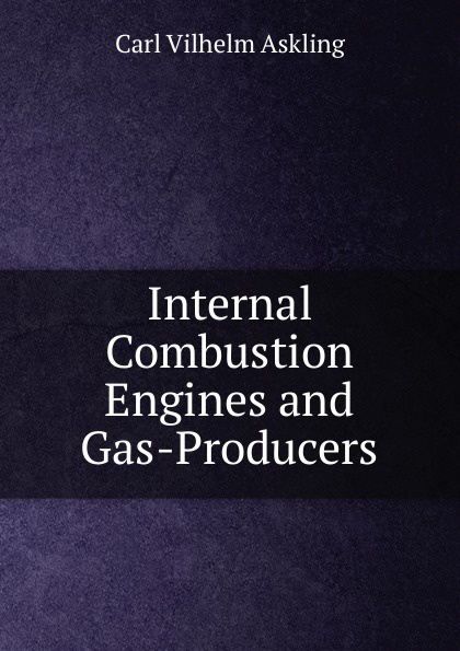 Carl Vilhelm Askling Internal Combustion Engines and Gas-Producers