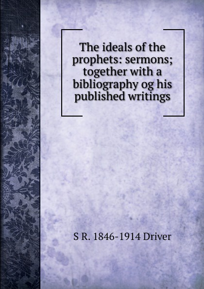 The ideals of the prophets: sermons; together with a bibliography og his published writings