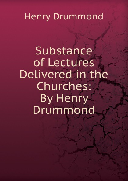 лучшая цена Drummond Henry Substance of Lectures Delivered in the Churches: By Henry Drummond