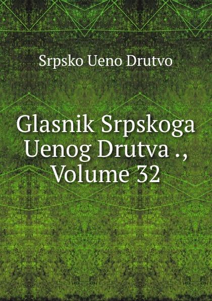 Srpsko Ueno Drutvo Glasnik Srpskoga Uenog Drutva ., Volume 32 srpsko ueno drutvo glasnik srpskoga uenog drutva volume 2