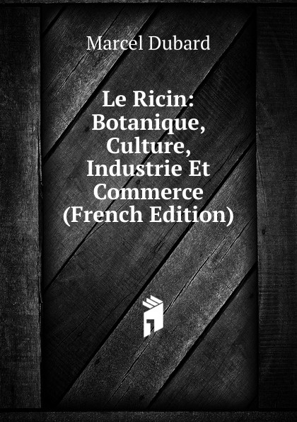 Marcel Dubard Le Ricin: Botanique, Culture, Industrie Et Commerce (French Edition) reforming french culture