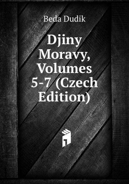 Beda Dudik Djiny Moravy, Volumes 5-7 (Czech Edition) aleksander brückner djiny literatury polske se svolenim autora pel czech edition