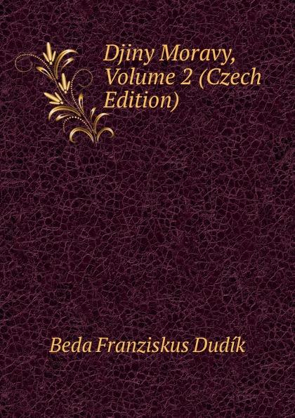 Beda Franziskus Dudík Djiny Moravy, Volume 2 (Czech Edition) aleksander brückner djiny literatury polske se svolenim autora pel czech edition